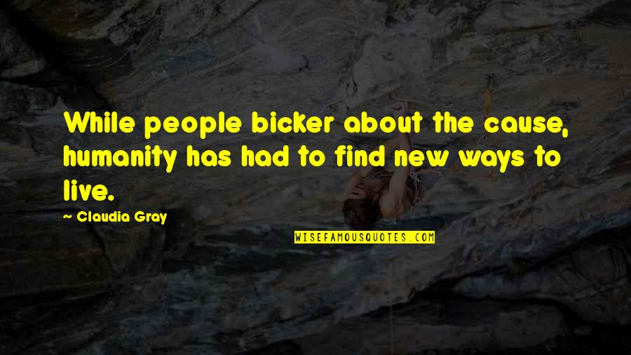 Bicker Quotes By Claudia Gray: While people bicker about the cause, humanity has