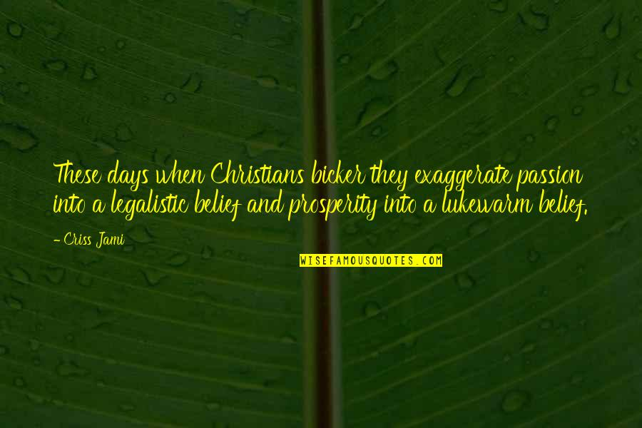 Bicker Quotes By Criss Jami: These days when Christians bicker they exaggerate passion
