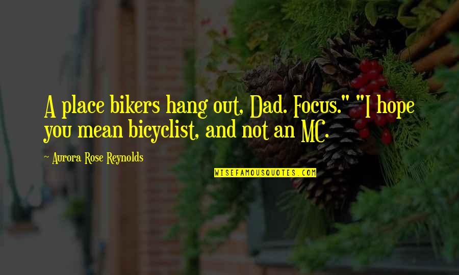 "Bicyclist's Quotes By Aurora Rose Reynolds: A place bikers hang out, Dad. Focus."" ""I"