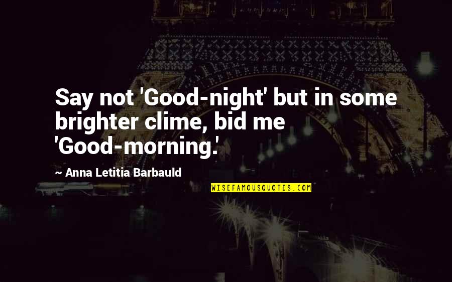 Bid Night Quotes By Anna Letitia Barbauld: Say not 'Good-night' but in some brighter clime,