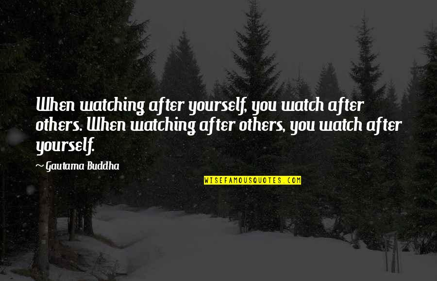 Bid Night Quotes By Gautama Buddha: When watching after yourself, you watch after others.