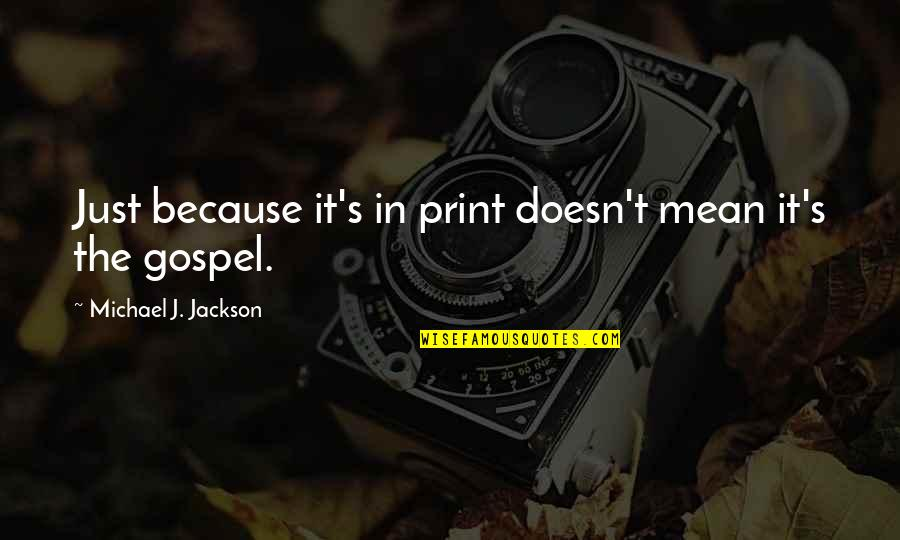 Bid Night Quotes By Michael J. Jackson: Just because it's in print doesn't mean it's