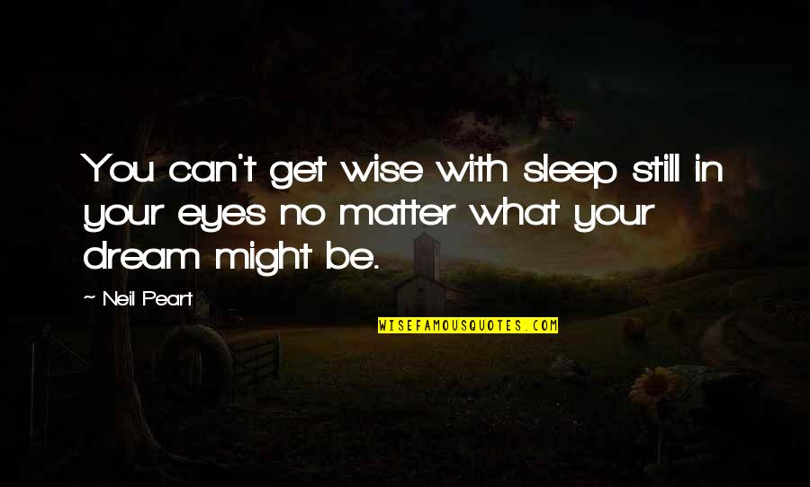 Bid Night Quotes By Neil Peart: You can't get wise with sleep still in