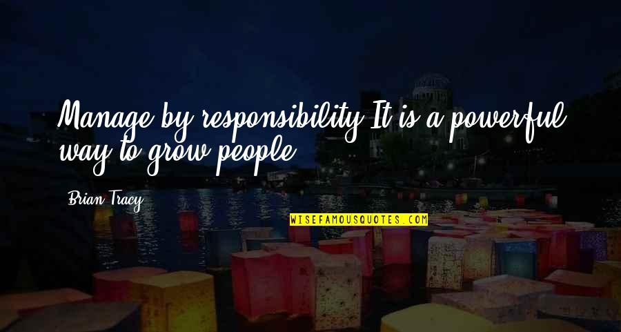 Bida Sa Kalokohan Quotes By Brian Tracy: Manage by responsibility.It is a powerful way to