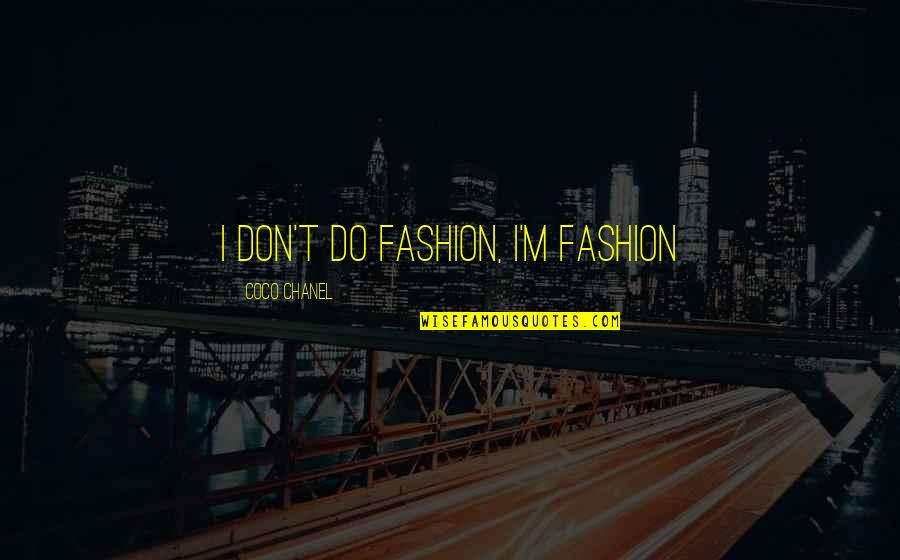 Bida Sa Kalokohan Quotes By Coco Chanel: I don't do fashion, I'm fashion