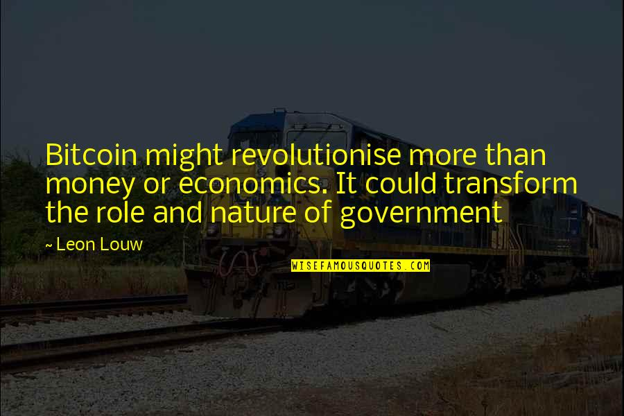 Bida Sa Kalokohan Quotes By Leon Louw: Bitcoin might revolutionise more than money or economics.