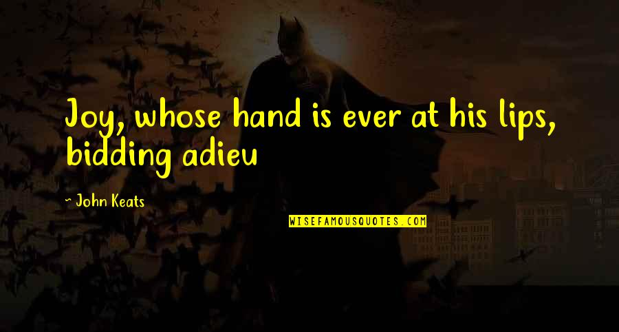 Bidding Adieu Quotes By John Keats: Joy, whose hand is ever at his lips,