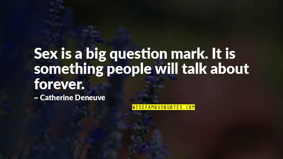 Big 4-0 Quotes By Catherine Deneuve: Sex is a big question mark. It is