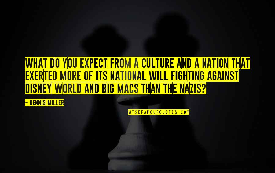 Big 4-0 Quotes By Dennis Miller: What do you expect from a culture and
