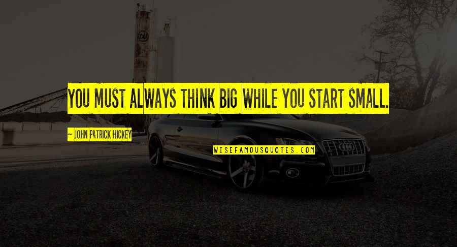 Big 4-0 Quotes By John Patrick Hickey: You must always think big while you start