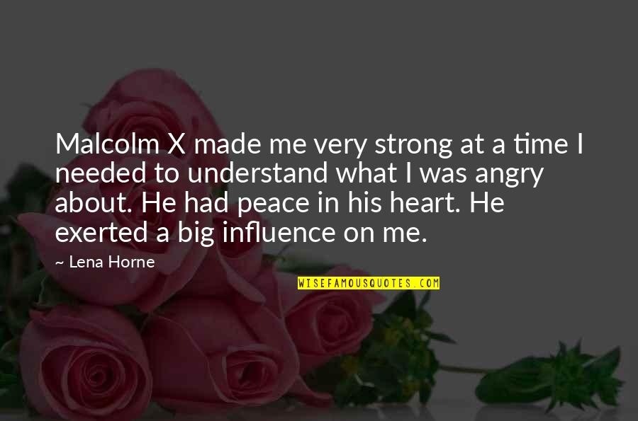 Big 4-0 Quotes By Lena Horne: Malcolm X made me very strong at a