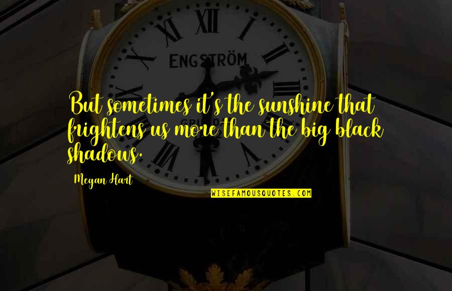 Big 4-0 Quotes By Megan Hart: But sometimes it's the sunshine that frightens us