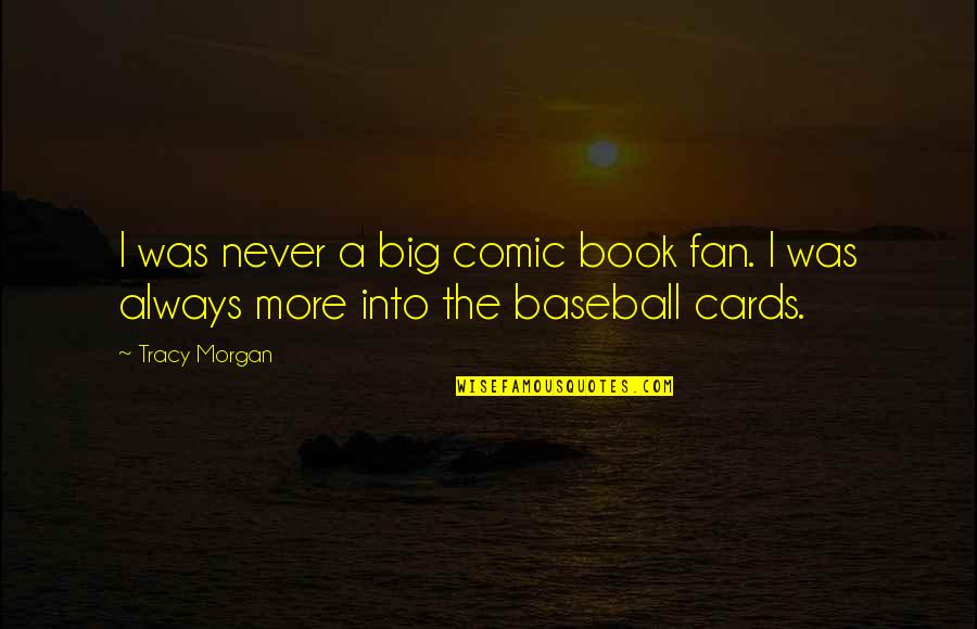 Big 4-0 Quotes By Tracy Morgan: I was never a big comic book fan.