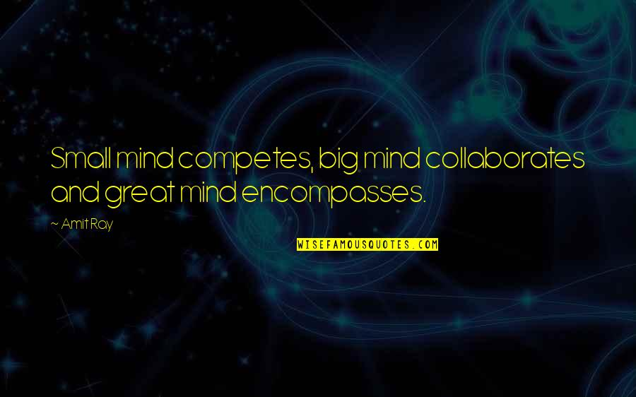 Big And Small Quotes By Amit Ray: Small mind competes, big mind collaborates and great