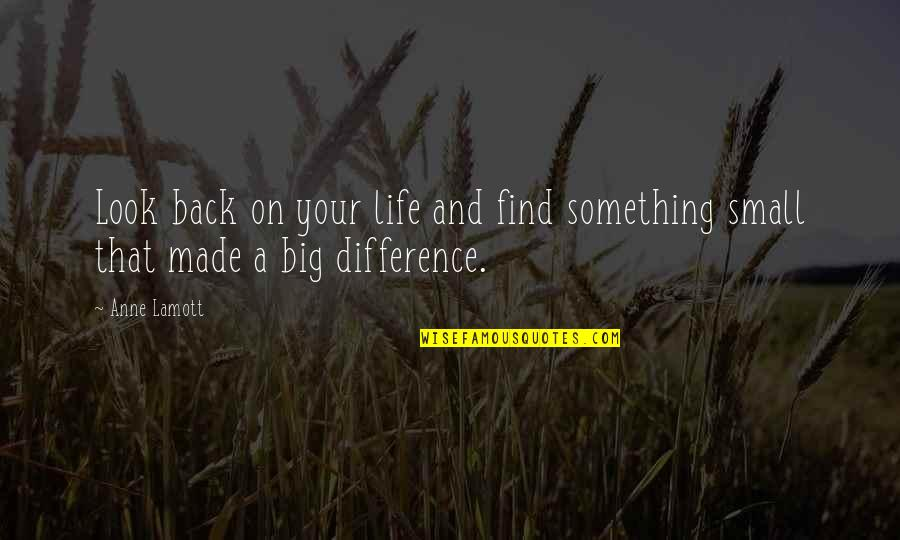 Big And Small Quotes By Anne Lamott: Look back on your life and find something