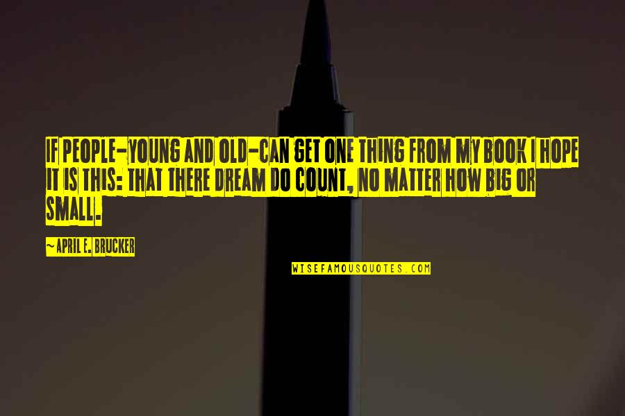 Big And Small Quotes By April E. Brucker: If people-young and old-can get one thing from