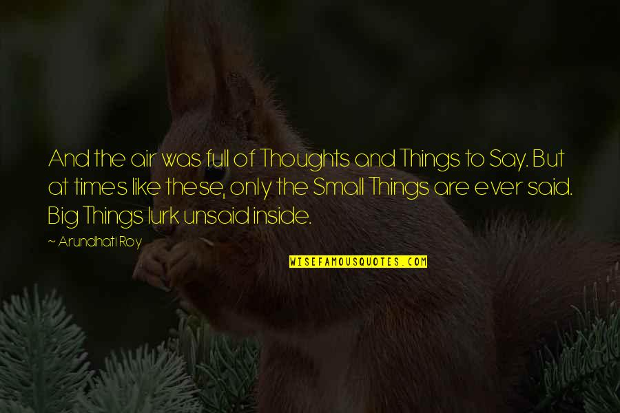 Big And Small Quotes By Arundhati Roy: And the air was full of Thoughts and