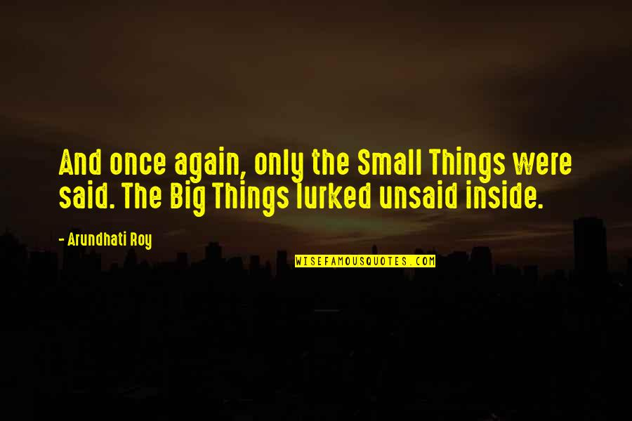 Big And Small Quotes By Arundhati Roy: And once again, only the Small Things were