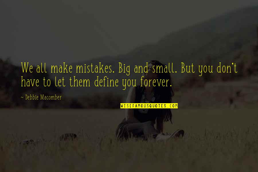 Big And Small Quotes By Debbie Macomber: We all make mistakes. Big and small. But