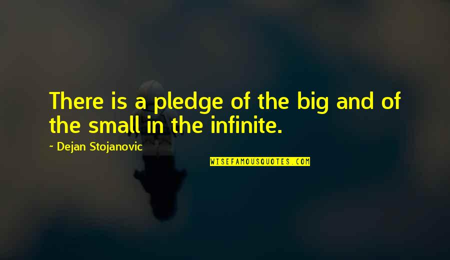 Big And Small Quotes By Dejan Stojanovic: There is a pledge of the big and