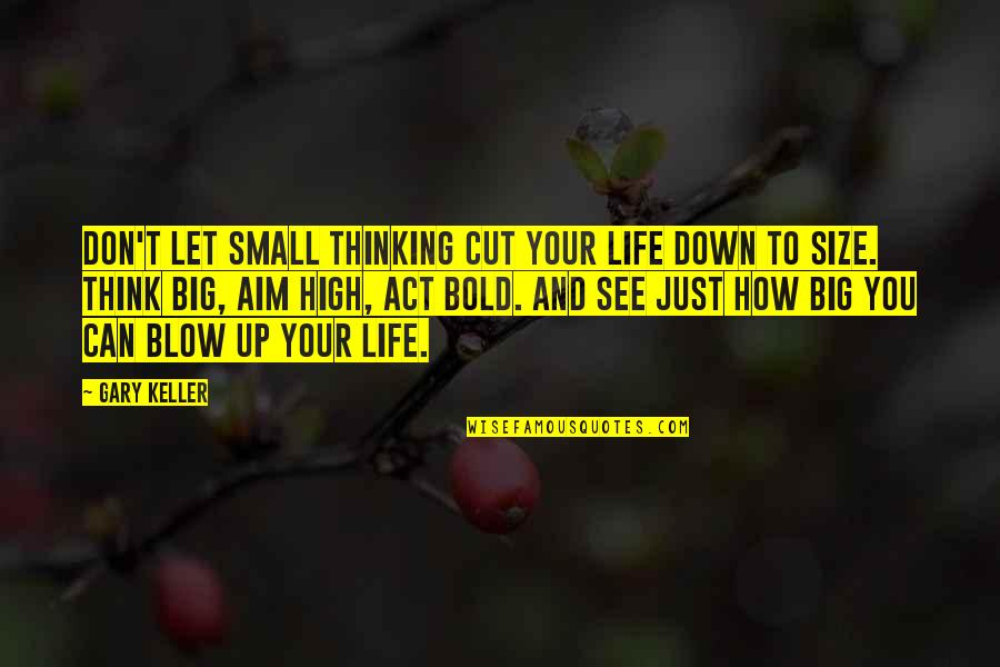 Big And Small Quotes By Gary Keller: Don't let small thinking cut your life down