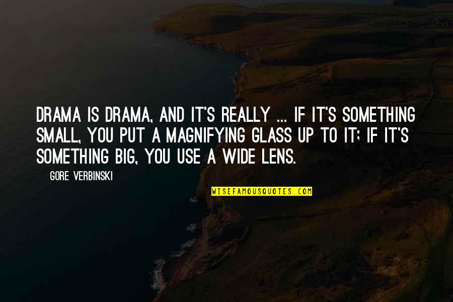 Big And Small Quotes By Gore Verbinski: Drama is drama, and it's really ... if
