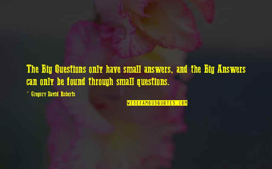Big And Small Quotes By Gregory David Roberts: The Big Questions only have small answers, and