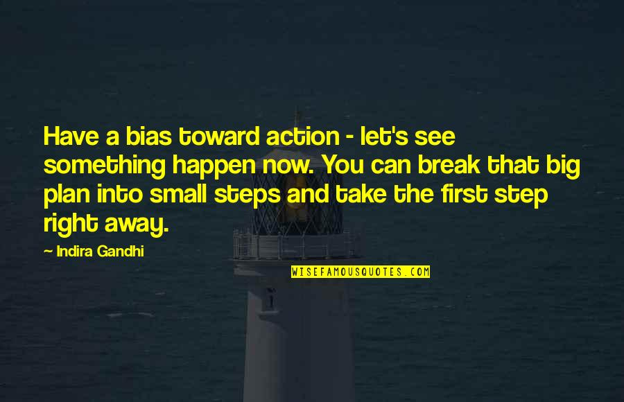 Big And Small Quotes By Indira Gandhi: Have a bias toward action - let's see