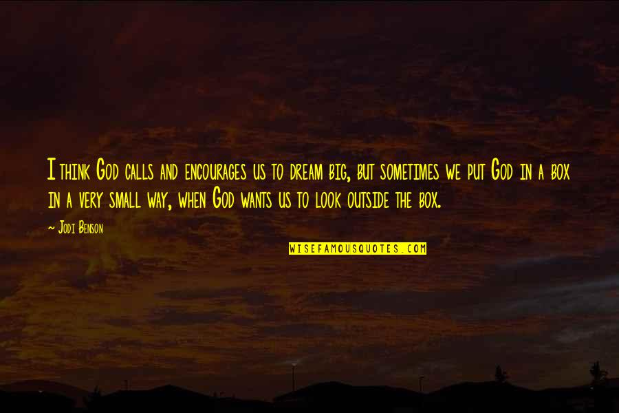 Big And Small Quotes By Jodi Benson: I think God calls and encourages us to
