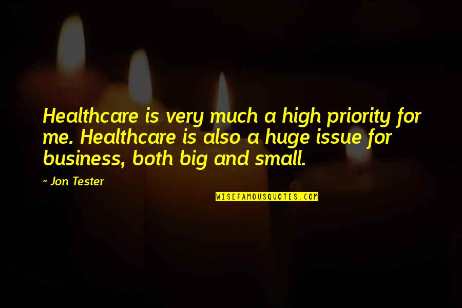 Big And Small Quotes By Jon Tester: Healthcare is very much a high priority for