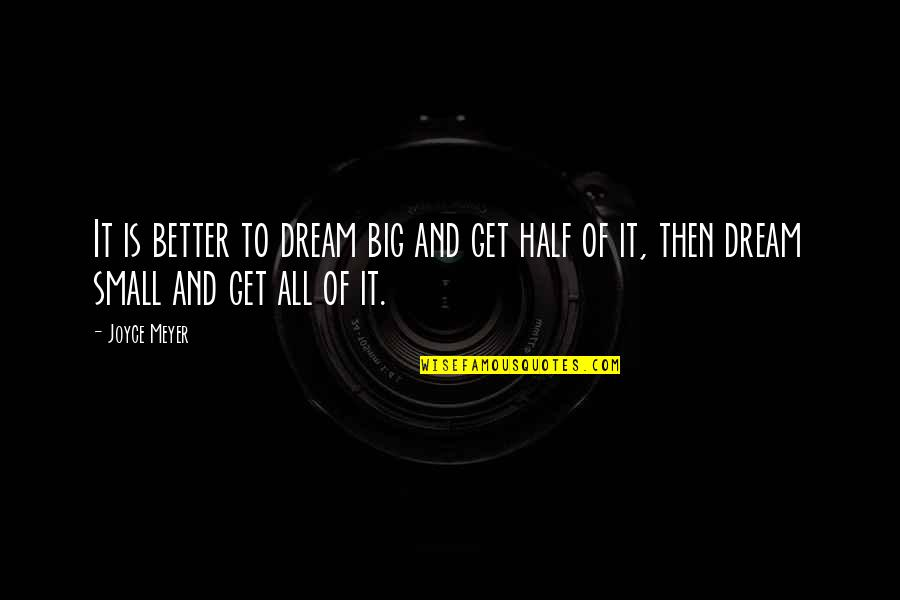 Big And Small Quotes By Joyce Meyer: It is better to dream big and get