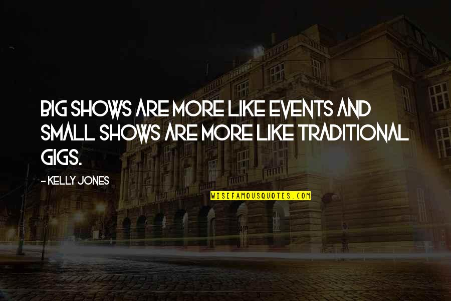 Big And Small Quotes By Kelly Jones: Big shows are more like events and small