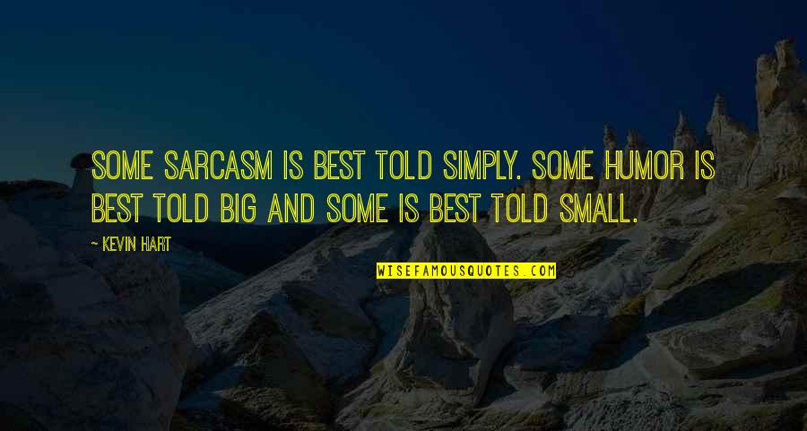 Big And Small Quotes By Kevin Hart: Some sarcasm is best told simply. Some humor