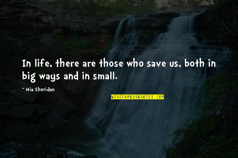 Big And Small Quotes By Mia Sheridan: In life, there are those who save us,
