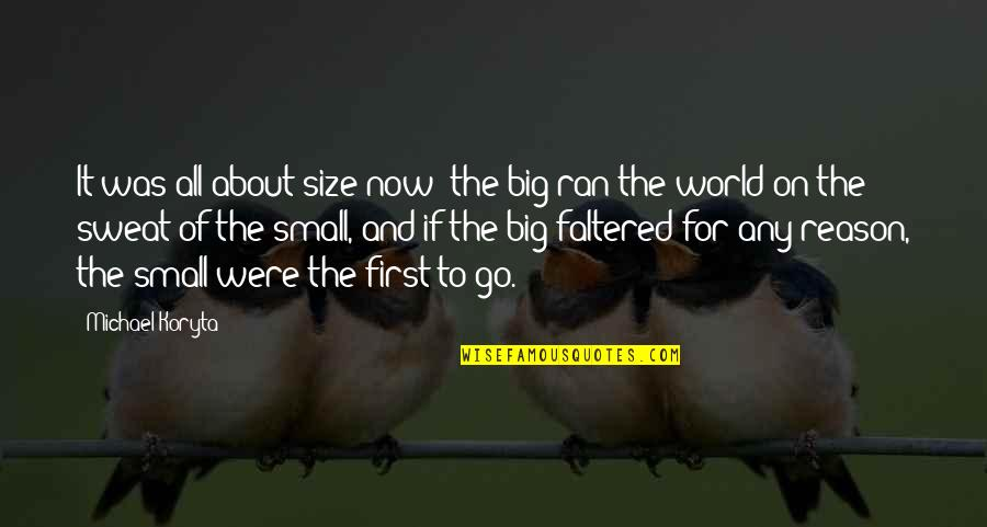Big And Small Quotes By Michael Koryta: It was all about size now: the big