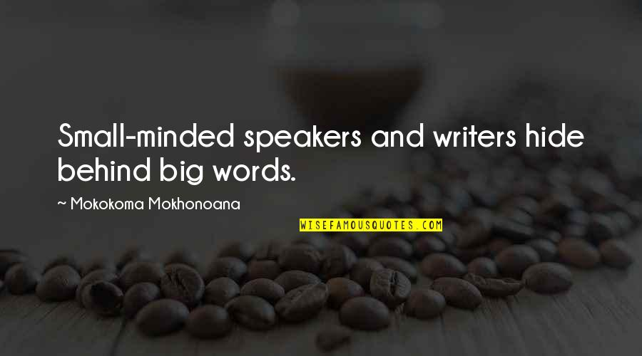 Big And Small Quotes By Mokokoma Mokhonoana: Small-minded speakers and writers hide behind big words.