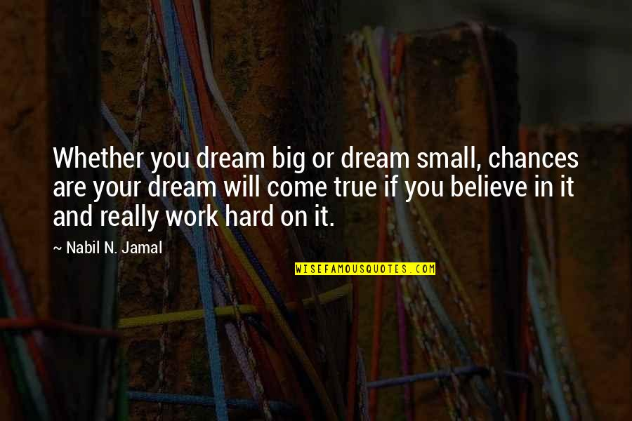 Big And Small Quotes By Nabil N. Jamal: Whether you dream big or dream small, chances