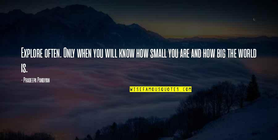 Big And Small Quotes By Pradeepa Pandiyan: Explore often. Only when you will know how