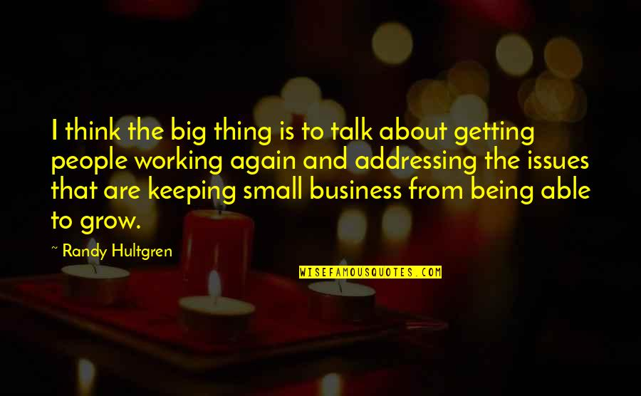 Big And Small Quotes By Randy Hultgren: I think the big thing is to talk