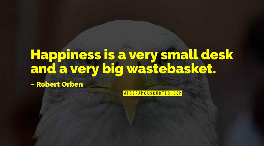 Big And Small Quotes By Robert Orben: Happiness is a very small desk and a