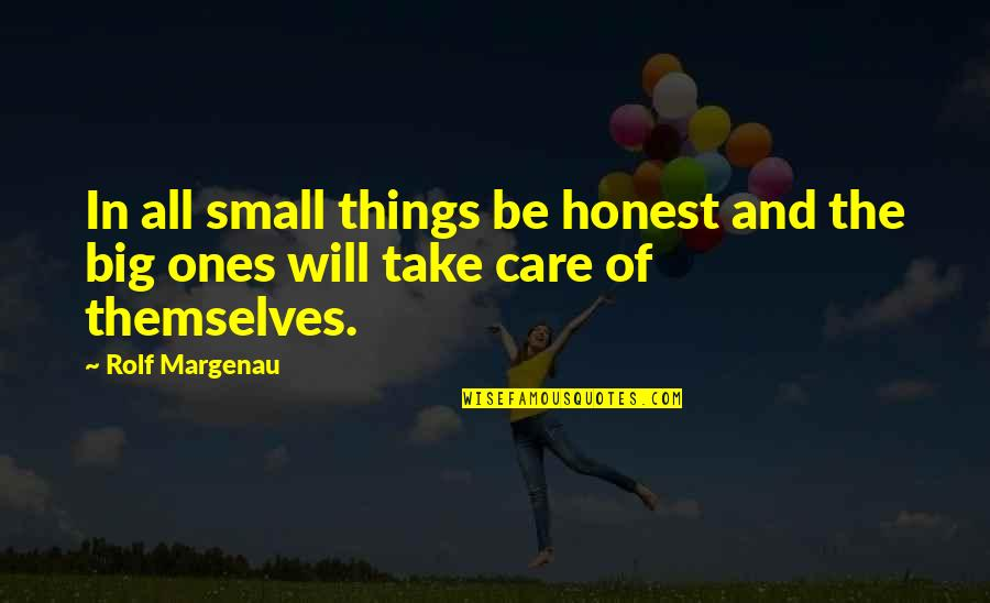Big And Small Quotes By Rolf Margenau: In all small things be honest and the