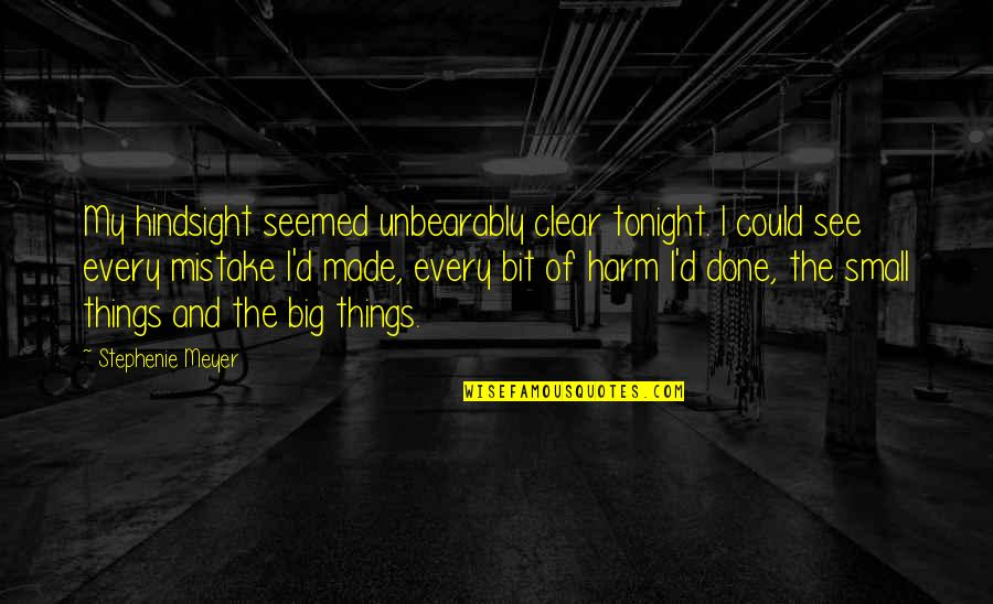 Big And Small Quotes By Stephenie Meyer: My hindsight seemed unbearably clear tonight. I could