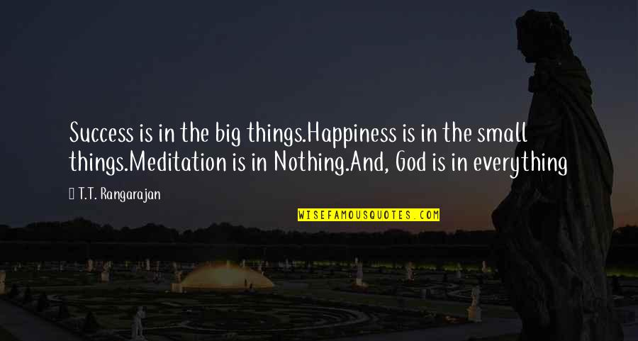 Big And Small Quotes By T.T. Rangarajan: Success is in the big things.Happiness is in