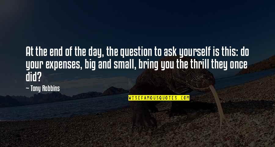 Big And Small Quotes By Tony Robbins: At the end of the day, the question