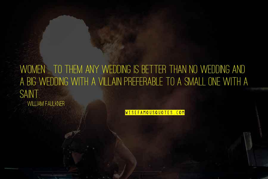 Big And Small Quotes By William Faulkner: Women ... to them any wedding is better