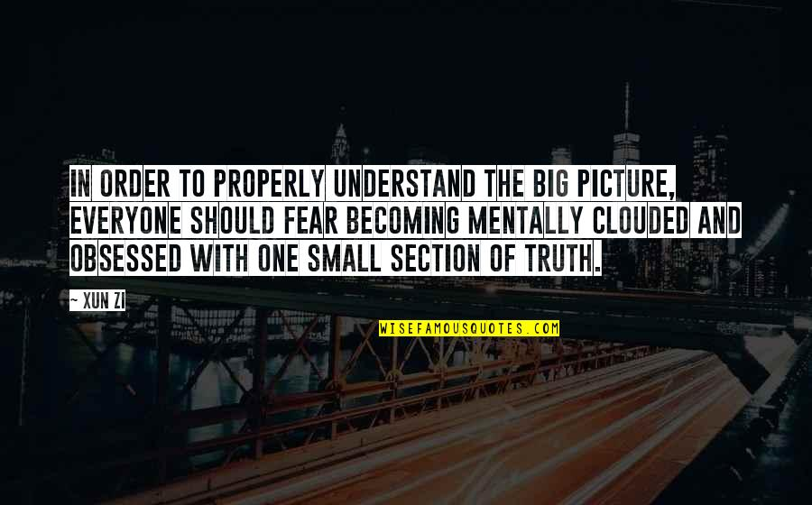 Big And Small Quotes By Xun Zi: In order to properly understand the big picture,