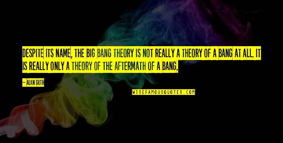Big Bang G-dragon Quotes By Alan Guth: Despite its name, the big bang theory is
