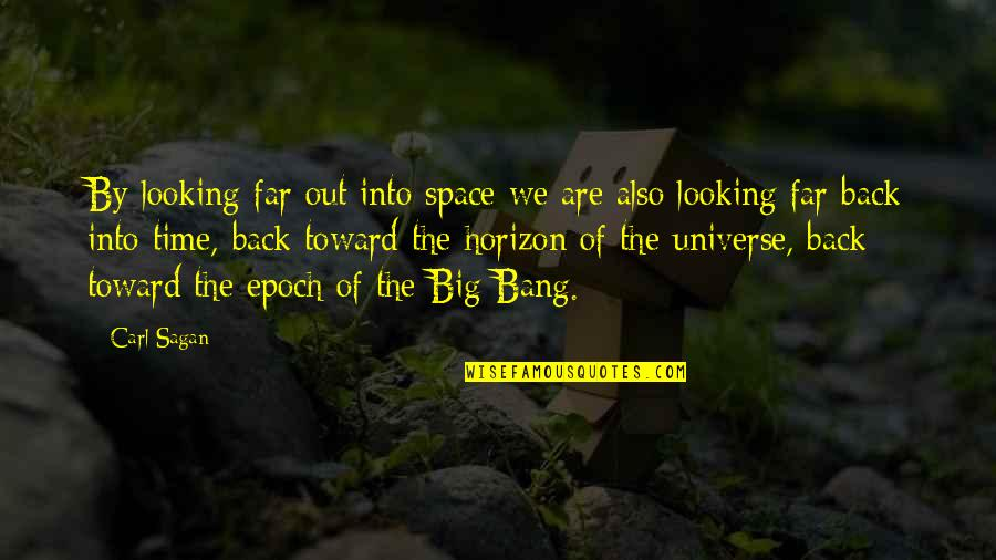 Big Bang G-dragon Quotes By Carl Sagan: By looking far out into space we are