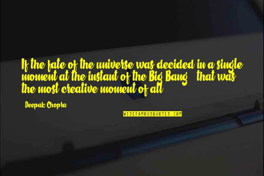 Big Bang G-dragon Quotes By Deepak Chopra: If the fate of the universe was decided
