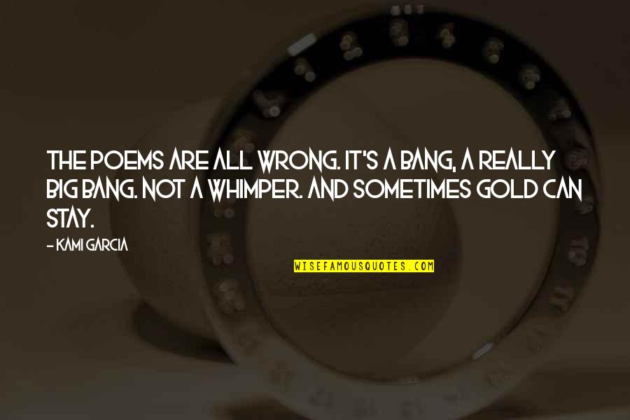 Big Bang G-dragon Quotes By Kami Garcia: The poems are all wrong. It's a bang,